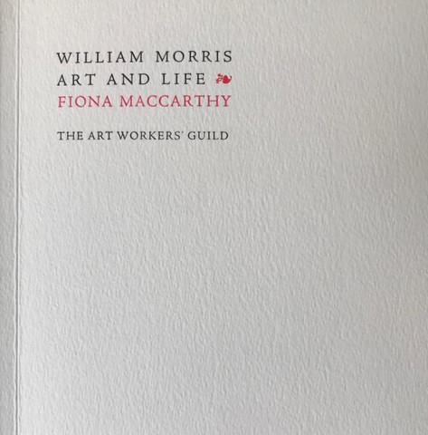 William Morris - Art and Life by Fiona MacCarthy